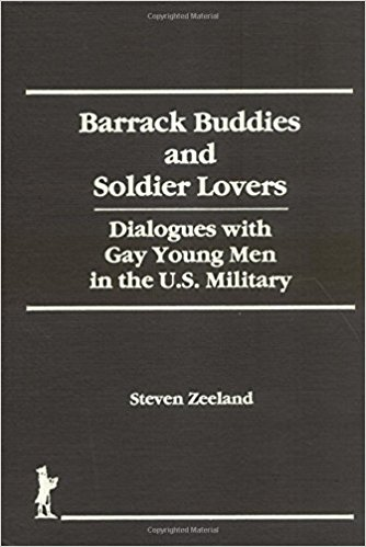 Barrack Buddies and Soldier Lovers: Dialogues with Gay Men in the U. S. Military book written by Steven Zeeland