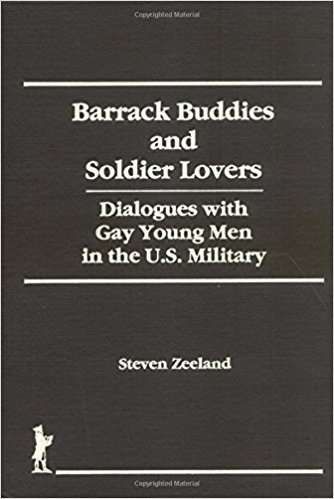 Barrack Buddies and Soldier Lovers: Dialogues with Gay Men in the U. S. Military book written by Steven Zeel&