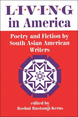 Living in America: Poetry and Fiction by South Asian-American Writers book written by Roshni Rustomji-kerns