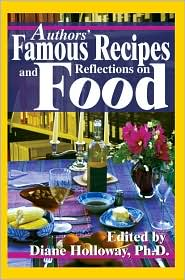 Authors' Famous Recipes and Reflections on Food book written by Diane E. Holloway