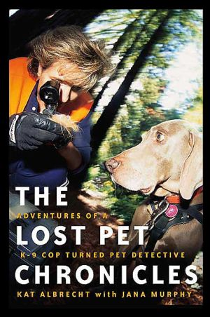 Lost Pet Chronicles: Adventures of a K-9 Cop Turned Pet Detective written by Kathy Albrecht