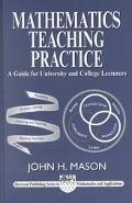 Mathematics Teaching Practice Guide for University and College Lecturers written by John H. Mason