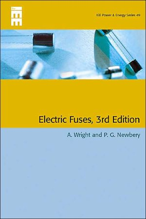 Electric Fuses (Power & Energy) ÿ book written by Arthur Wright