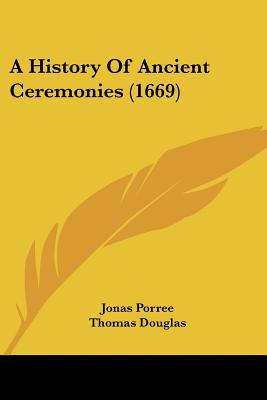 A History Of Ancient Ceremonies (1669) written by Jonas Porree