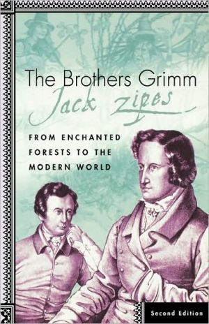 The Brothers Grimm: From Enchanted Forests to the Modern World book written by Jack Zipes