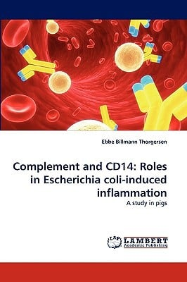 Complement and Cd14: Roles in Escherichia Coli-Induced Inflammation written by Thorgersen, Ebbe Billmann