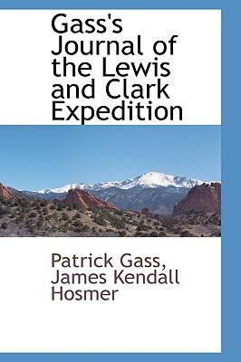Gass's Journal of the Lewis and Clark Expedition book written by Gass, Patrick