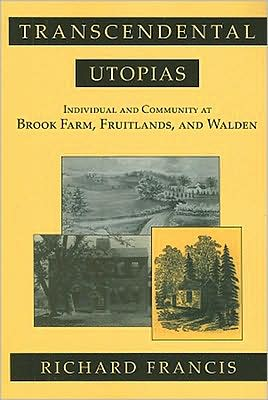 Transcendental Utopias: Individual and Community at Brook Farm, Fruitlands, and Walden book written by Richard Francis