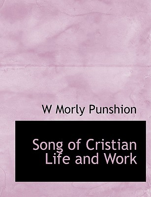 Song of Cristian Life and Work book written by Punshion, W. Morly