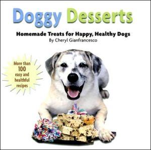 Doggy Desserts: Homemade Treats for Happy, Healthy Dogs book written by Cheryl Gianfrancesco