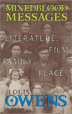 Mixedblood Messages: Literature,Film,Family,Place, Vol. 26 book written by Louis Owens