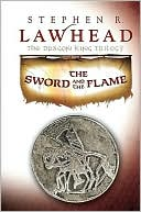 The Sword and the Flame (Dragon King Series #3) book written by Stephen R. Lawhead
