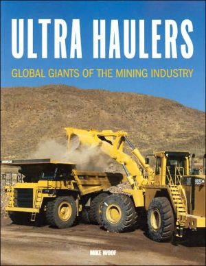 Ultra Haulers: Global Giants of the Mining Industry book written by Mike Woof