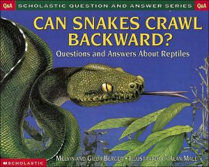 Can Snakes Crawl Backward?: Questions and Answers about Reptiles book written by Melvin Berger