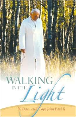 Walking in the Light: 30 Days with Pope John Paul II book written by Vincent Cabanac