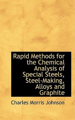 Rapid Methods for the Chemical Analysis of Special Steels, Steel-Making, Alloys and Graphite written by Johnson, Charles Morris