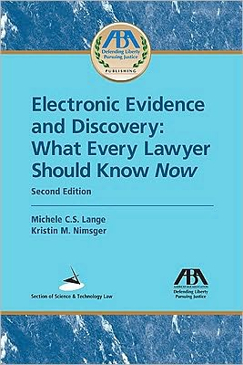 Electronic Evidence and Discovery: What Every Lawyer Should Know book written by Michele C.S. Lange