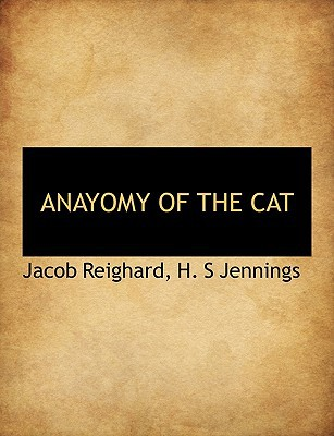 Anayomy of the Cat book written by Reighard, Jacob , Jennings, H. S.