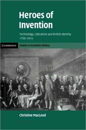 Heroes of Invention: Technology, Liberalism and British Identity, 1750-1914 book written by Christine MacLeod