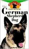 The German Shepherd Dog: An Owner's Guide to a Happy Healthy Pet book written by Liz Palika