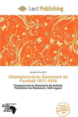 Championnat Du Danemark de Football 1917-1918 written by Nuadha Trev