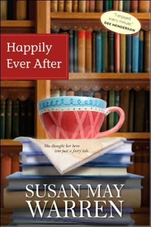 Happily Ever After book written by Susan May Warren