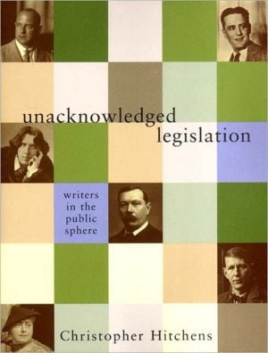 Unacknowledged Legislation: Writers in the Public Sphere book written by Christopher Hitchens