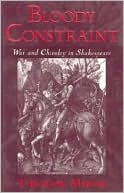 Bloody Constraint: War and Chivalry in Shakespeare book written by Theodor Meron