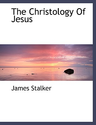 The Christology of Jesus book written by Stalker, James