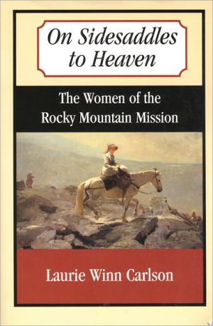 On Sidesaddles to Heaven: The Women of the Rocky Mountain Mission book written by Laurie Winn Carlson