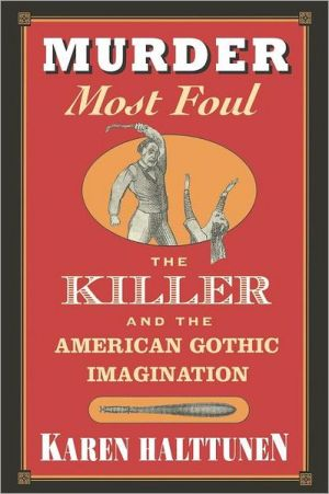 Murder Most Foul: The Killer and the American Gothic Imagination book written by Karen Halttunen