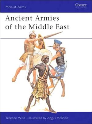 Ancient Armies of the Middle East, Vol. 109 book written by Terence Wise