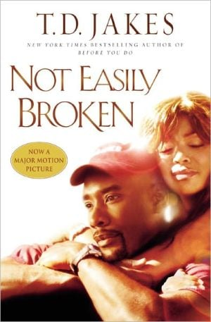 Not Easily Broken book written by T. D. Jakes