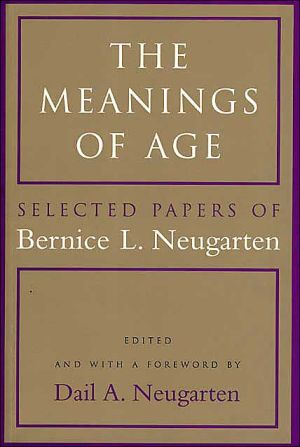 The Meanings of Age: Selected Papers book written by Bernice L. Neugarten