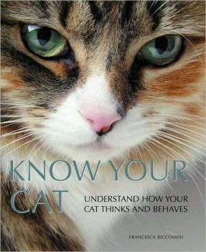 Know Your Cat: Understand How Your Cat Thinks and Behaves book written by Francesca Riccomini