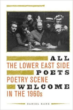 All Poets Welcome: The Lower East Side Poetry Scene in the 1960s book written by Daniel Kane