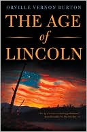 The Age of Lincoln book written by Orville Vernon Burton
