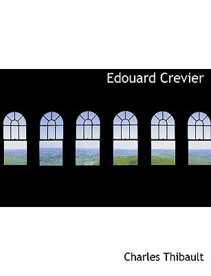 Edouard Crevier book written by Thibault, Charles