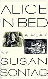 Alice in Bed book written by Susan Sontag