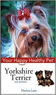 Yorkshire Terrier: Your Happy Healthy Pet book written by Marion Lane