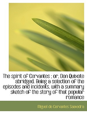The Spirit of Cervantes; Or, Don Quixote Abridged. Being a Selection of the Episodes and Incidents, book written by Saavedra, Miguel De Cervantes