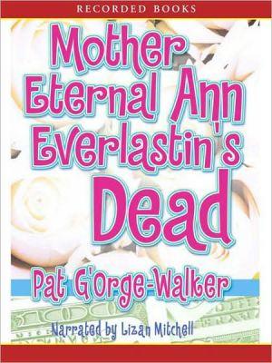 Mother Eternal Ann Everlastin's Dead book written by Pat G'Orge-Walker
