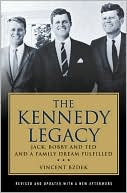 The Kennedy Legacy: Jack, Bobby and Ted and a Family Dream Fulfilled book written by Vincent Bzdek