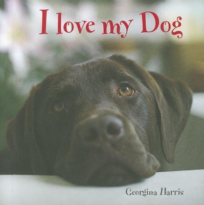 I Love My Dog book written by Harris, Georgina