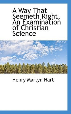 A Way That Seemeth Right, An Examination of  Christian Science book written by Henry Martyn Hart