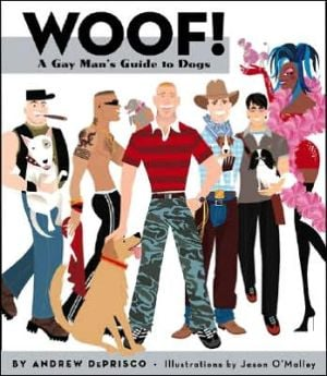 Woof!: A Gay Man's Guide to Dogs written by Andrew De Prisco