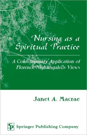 Nursing as a Spiritual Practice: A Contemporary Application of Florence book written by Janet Macrae
