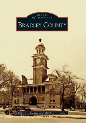 Bradley County, Tennessee (Images of America) written by Robert L. George