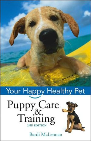 Puppy Care and Training: Your Happy Healthy Pet book written by Bardi McLennan
