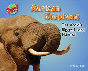 African Elephant: The World's Biggest Land Mammal book written by Kirsten Hall